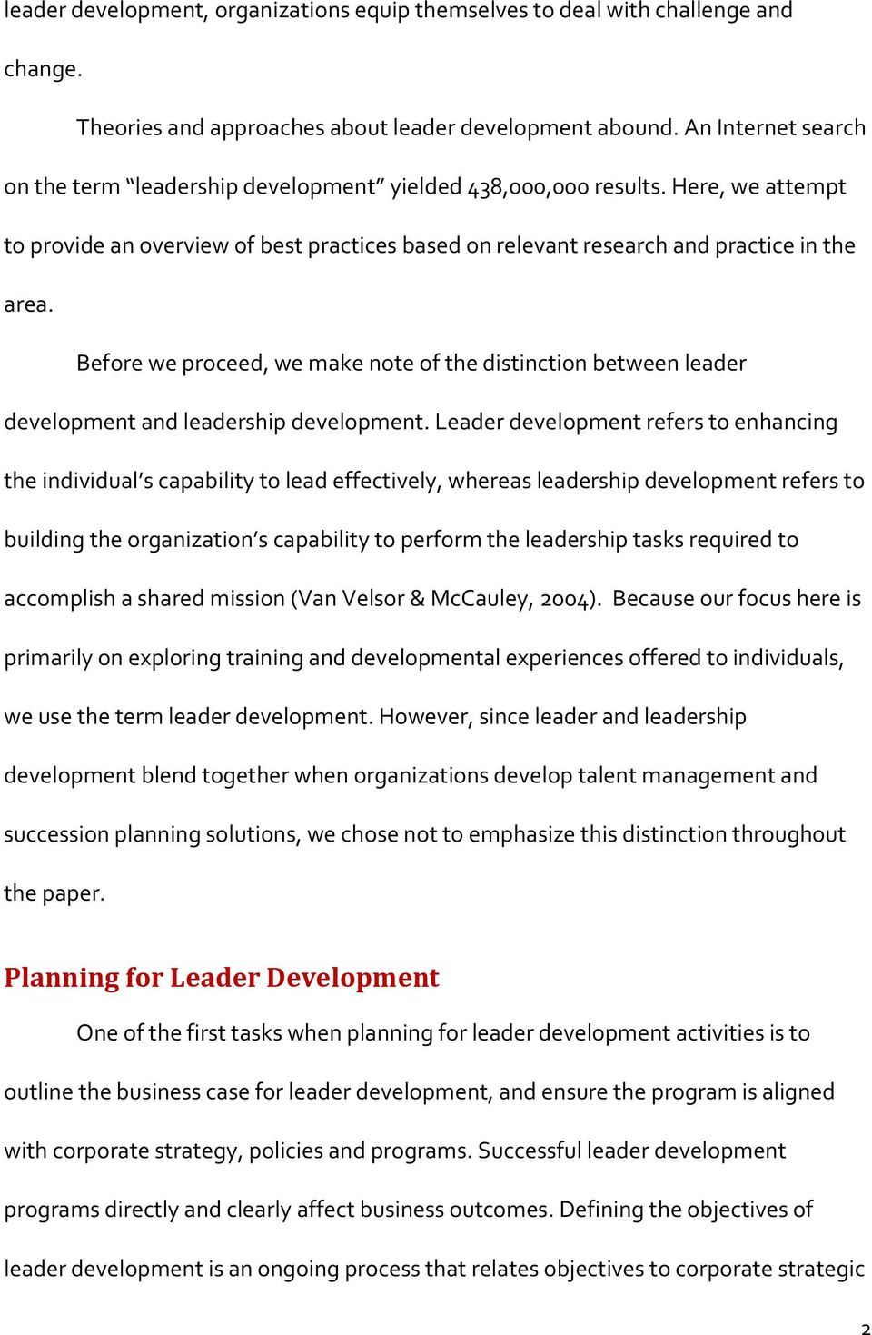 Before we proceed, we make note of the distinction between leader development and leadership development.