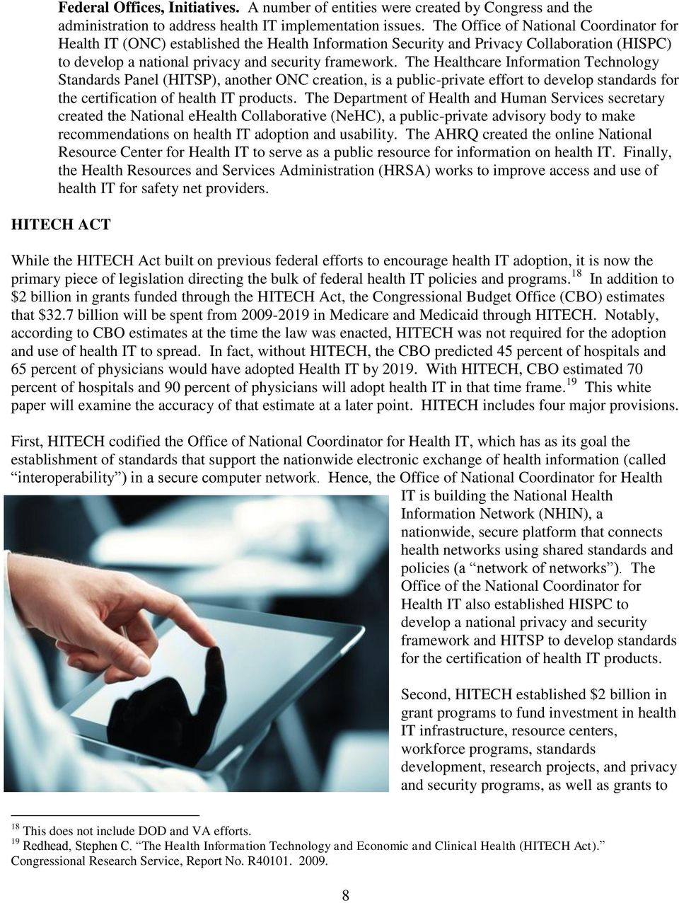 The Healthcare Information Technology Standards Panel (HITSP), another ONC creation, is a public-private effort to develop standards for the certification of health IT products.