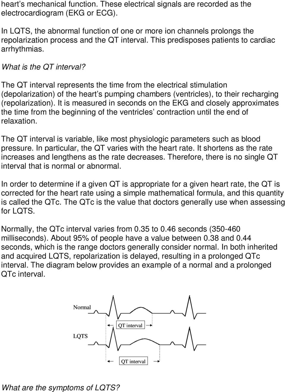 The QT interval represents the time from the electrical stimulation (depolarization) of the heart s pumping chambers (ventricles), to their recharging (repolarization).