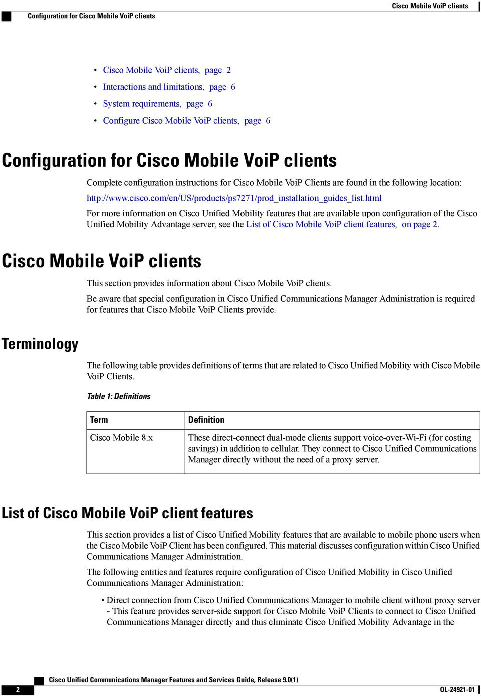 html For more information on Cisco Unified Mobility features that are available upon configuration of the Cisco Unified Mobility Advantage server, see the List of Cisco Mobile VoiP client features,