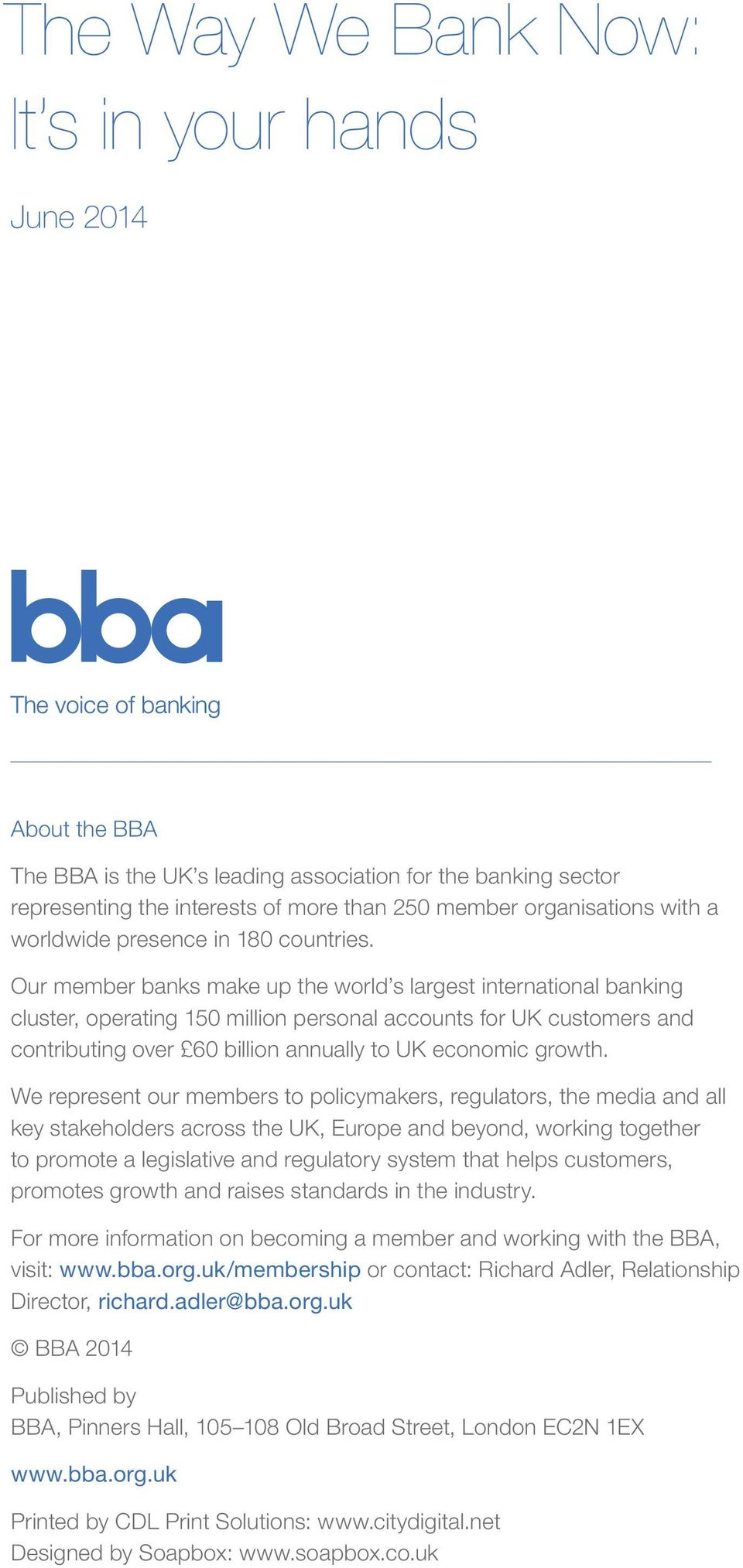Our member banks make up the world s largest international banking cluster, operating 150 million personal accounts for UK customers and contributing over 60 billion annually to UK economic growth.