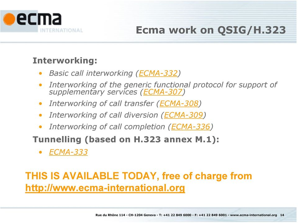 services (ECMA-307) Interworking of call transfer (ECMA-308) Interworking of call diversion (ECMA-309) Interworking of call