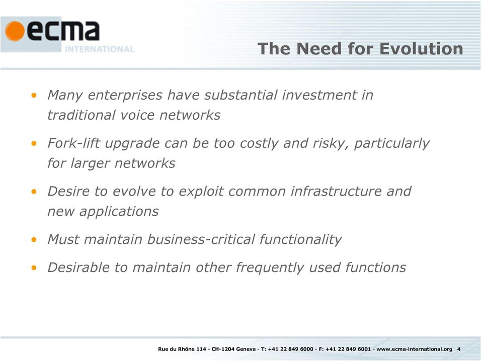 infrastructure and new applications Must maintain business-critical functionality Desirable to maintain other