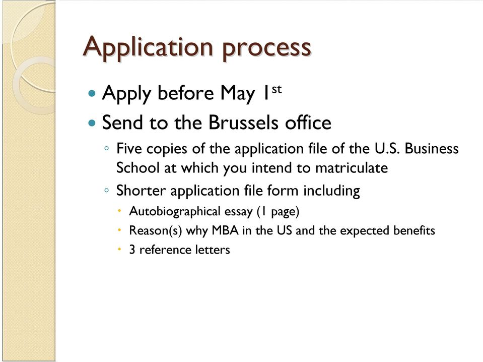 Business School at which you intend to matriculate Shorter application file