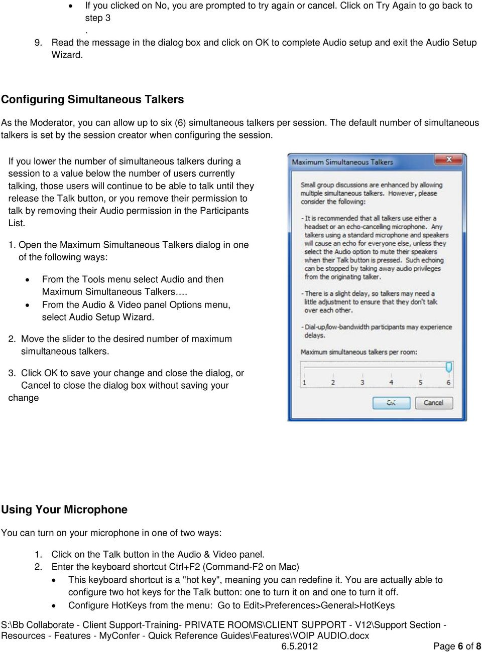 Configuring Simultaneous Talkers As the Moderator, you can allow up to six (6) simultaneous talkers per session.