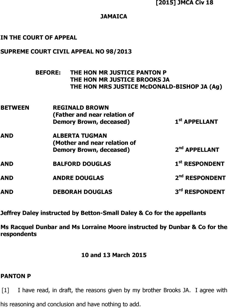 st RESPONDENT AND ANDRE DOUGLAS 2 nd RESPONDENT AND DEBORAH DOUGLAS 3 rd RESPONDENT Jeffrey Daley instructed by Betton-Small Daley & Co for the appellants Ms Racquel Dunbar and Ms Lorraine Moore