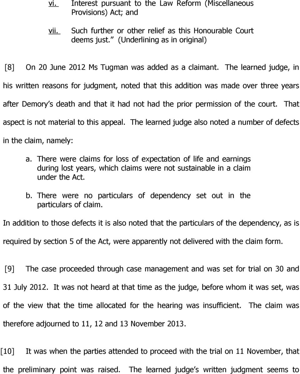 The learned judge, in his written reasons for judgment, noted that this addition was made over three years after Demory s death and that it had not had the prior permission of the court.