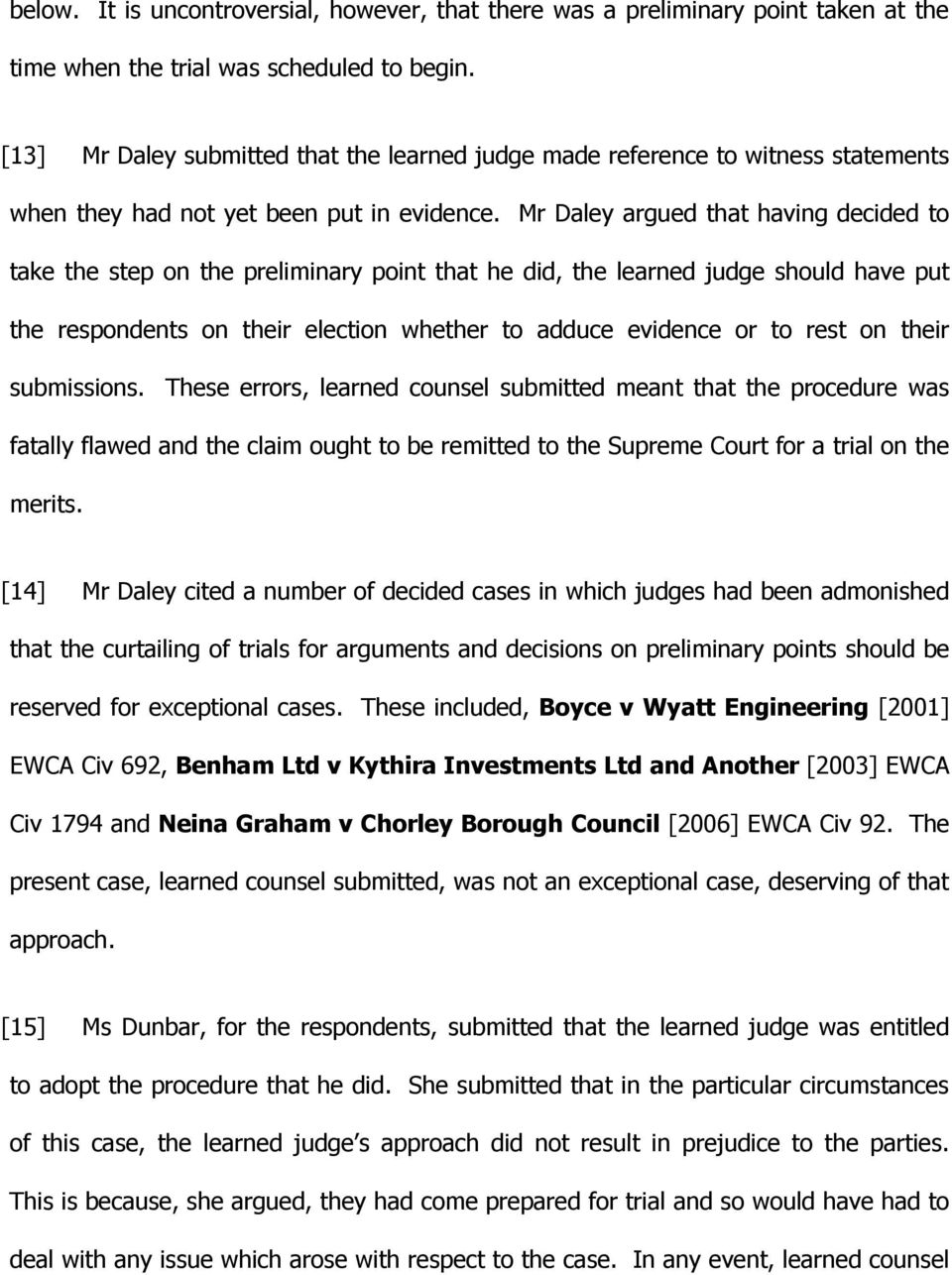 Mr Daley argued that having decided to take the step on the preliminary point that he did, the learned judge should have put the respondents on their election whether to adduce evidence or to rest on