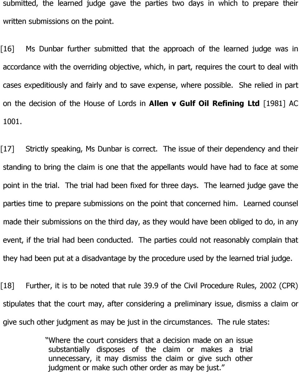 and to save expense, where possible. She relied in part on the decision of the House of Lords in Allen v Gulf Oil Refining Ltd [1981] AC 1001. [17] Strictly speaking, Ms Dunbar is correct.