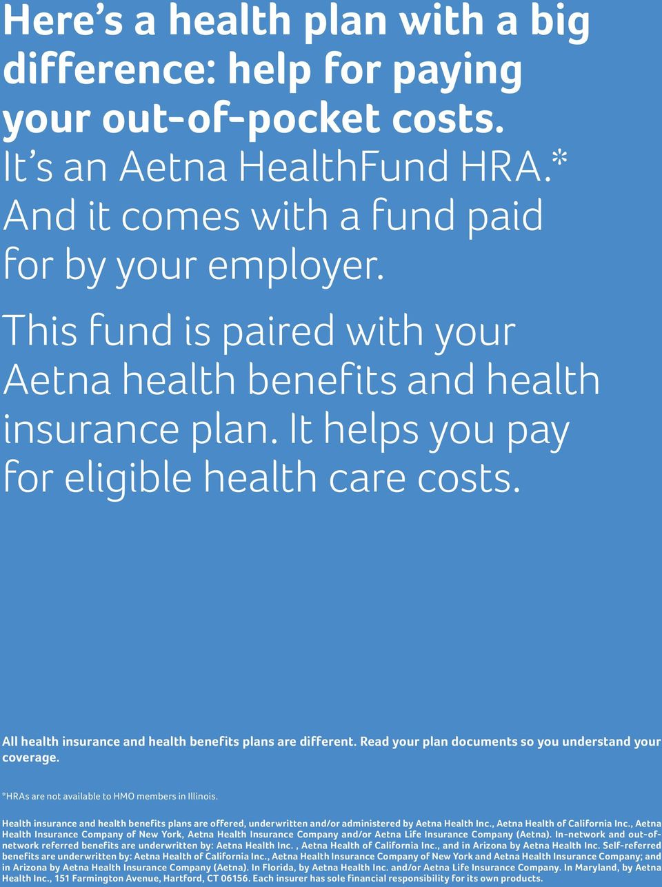 Read your plan documents so you understand your coverage. *HRAs are not available to HMO members in Illinois.