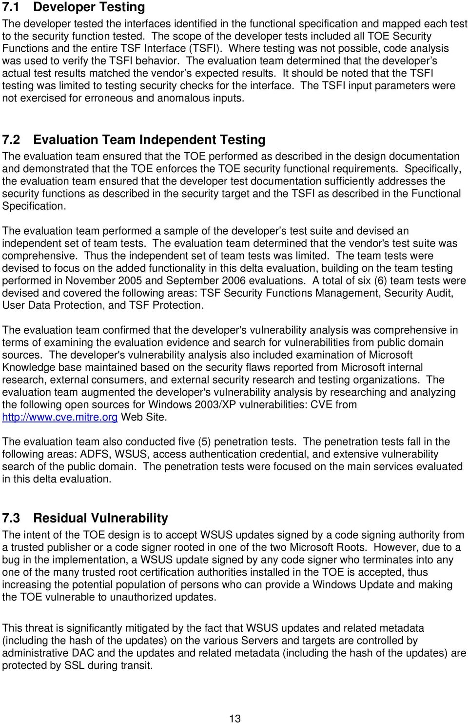 The evaluatin team determined that the develper s actual test results matched the vendr s expected results.