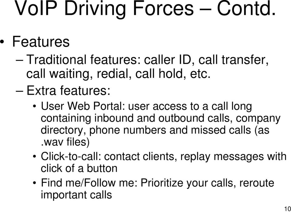 Extra features: User Web Portal: user access to a call long containing inbound and outbound calls, company