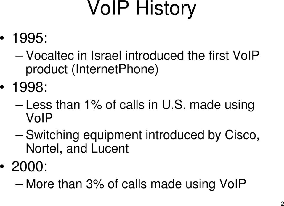 S. made using VoIP Switching equipment introduced by Cisco,