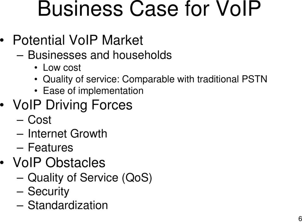 PSTN Ease of implementation VoIP Driving Forces Cost Internet