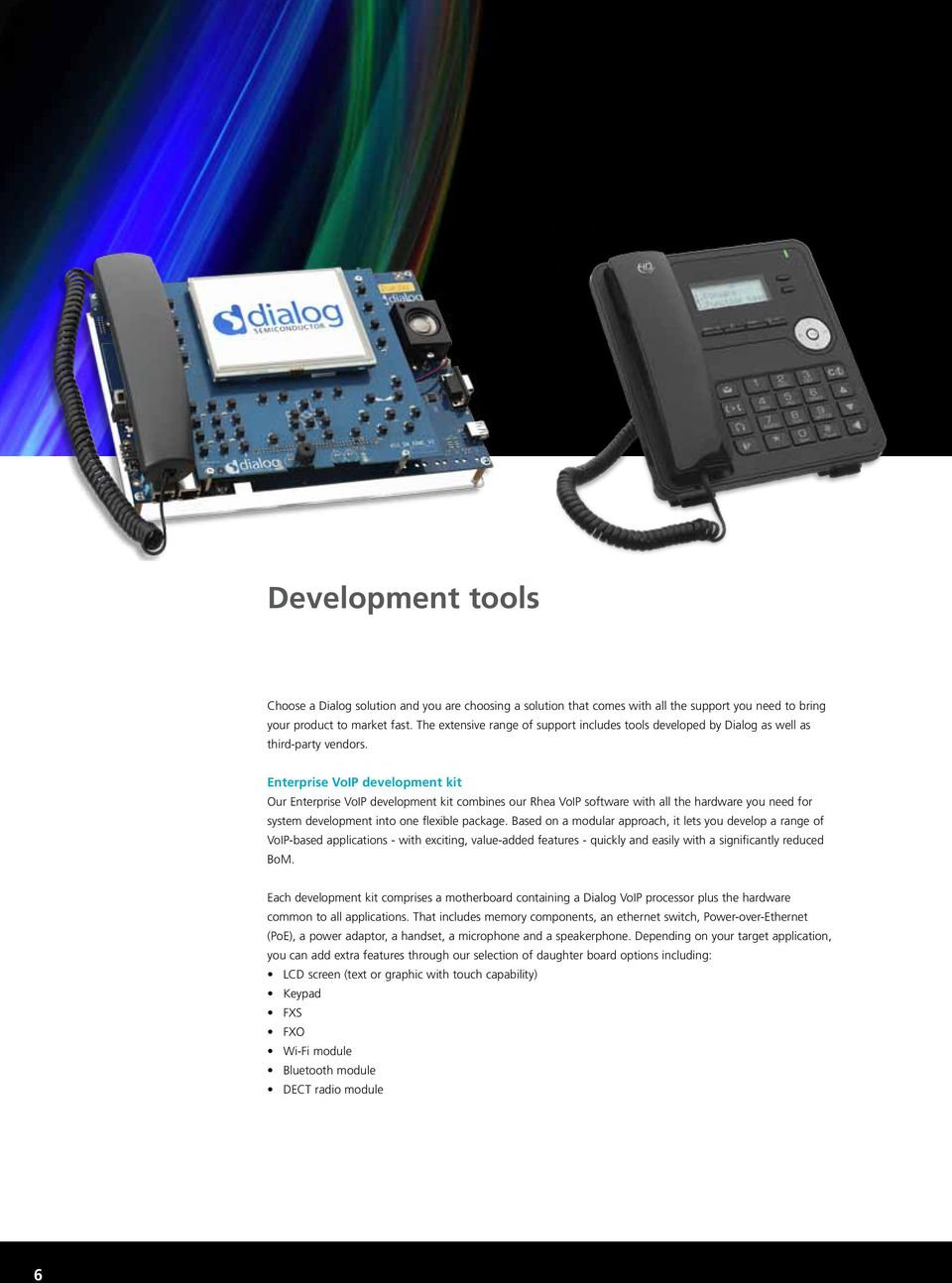Enterprise VoIP development kit Our Enterprise VoIP development kit combines our Rhea VoIP software with all the hardware you need for system development into one flexible package.
