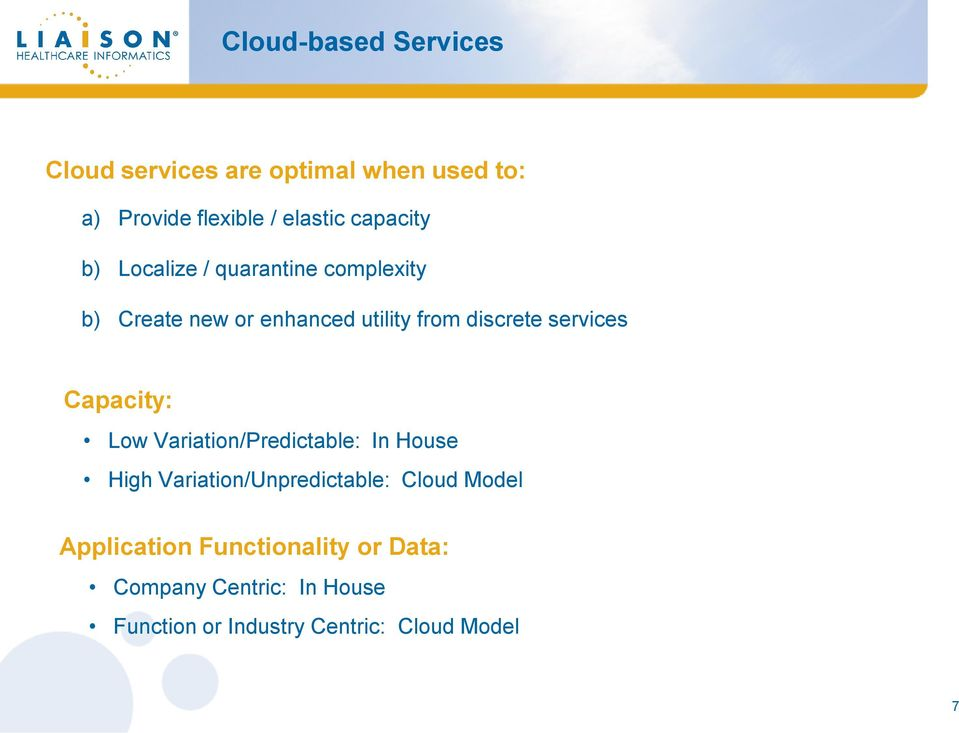 services Capacity: Low Variation/Predictable: In House High Variation/Unpredictable: Cloud Model