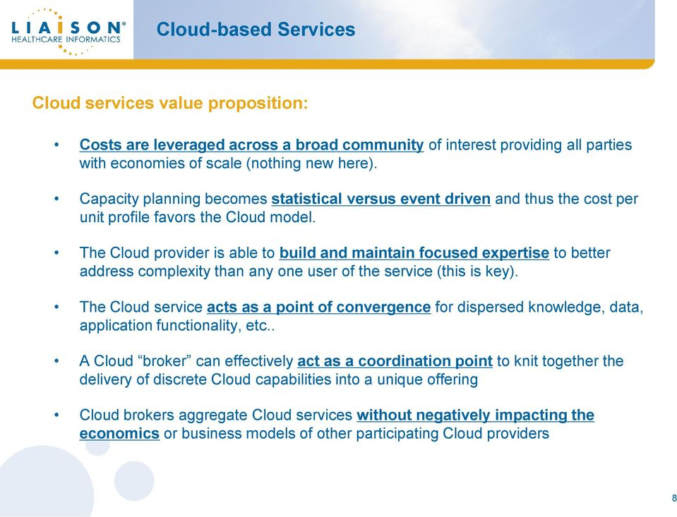 The Cloud provider is able to build and maintain focused expertise to better address complexity than any one user of the service (this is key).