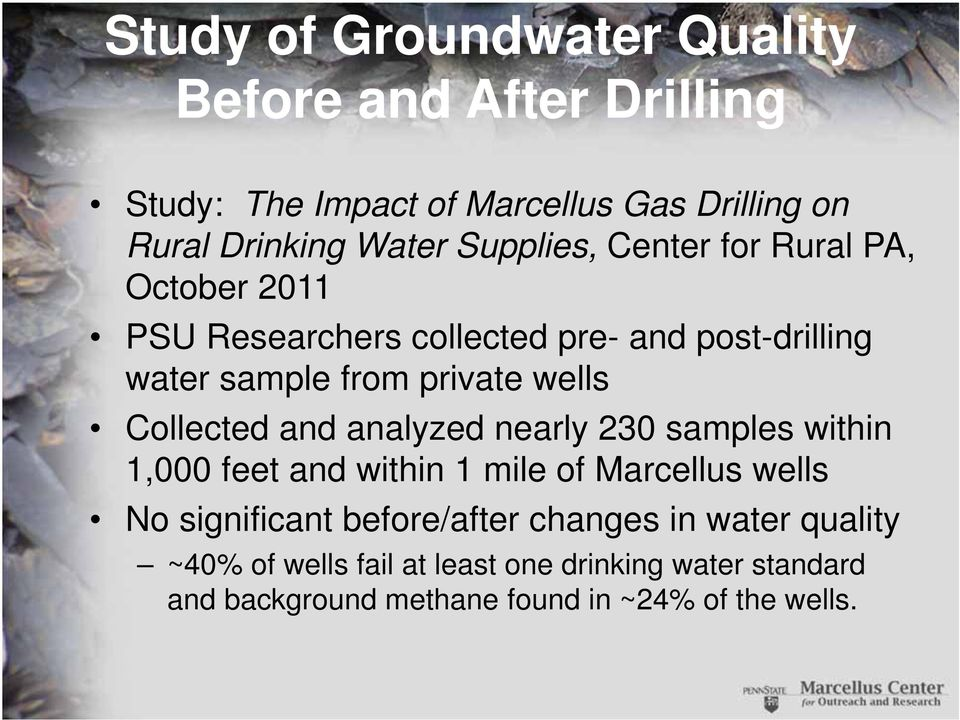 Collected and analyzed nearly 230 samples within 1,000 feet and within 1 mile of Marcellus wells No significant before/after