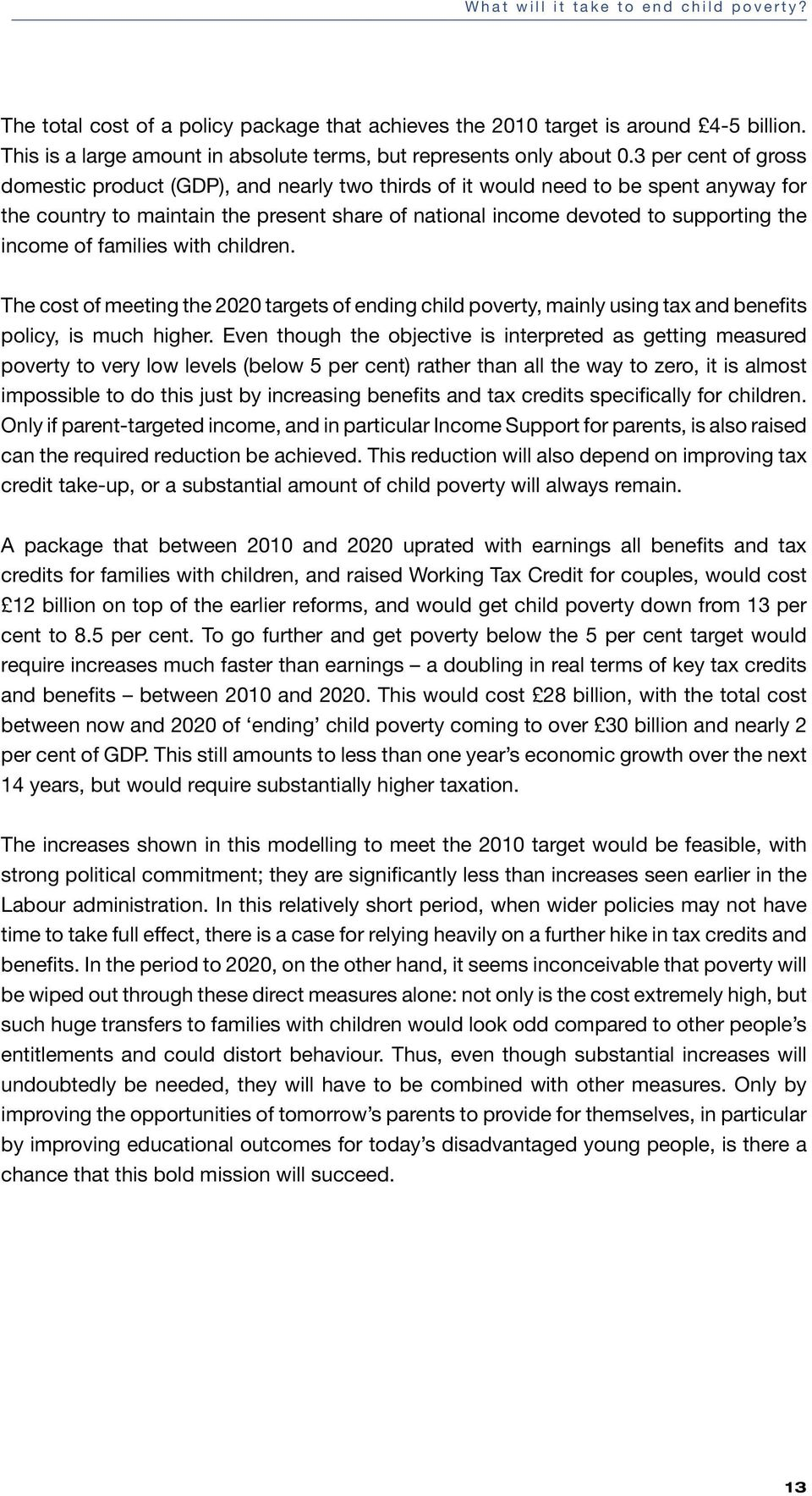 of families with children. The cost of meeting the 2020 targets of ending child poverty, mainly using tax and benefits policy, is much higher.