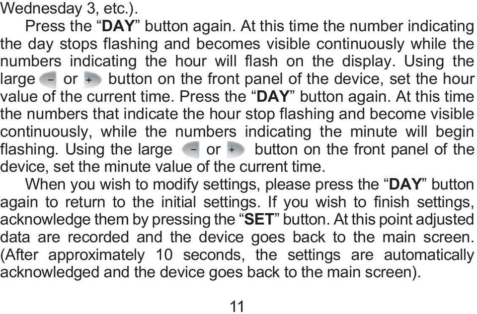 Using the large or button on the front panel of the device, set the hour value of the current time. Press the DAY button again.