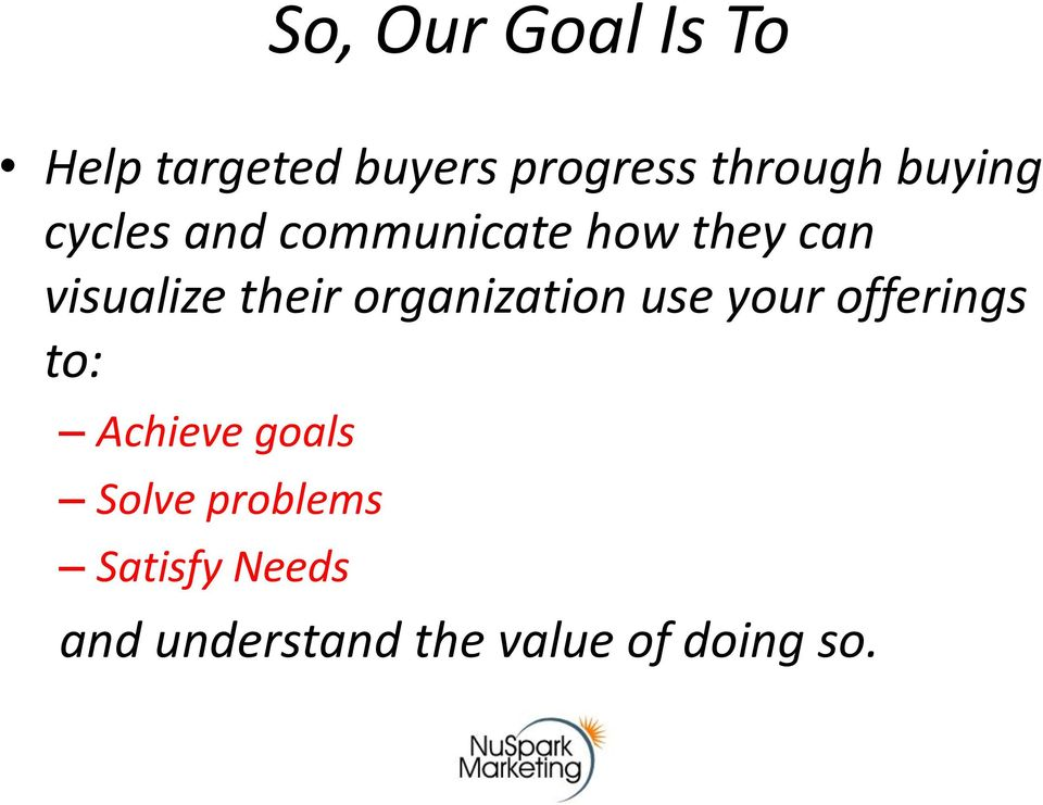 their organization use your offerings to: Achieve goals