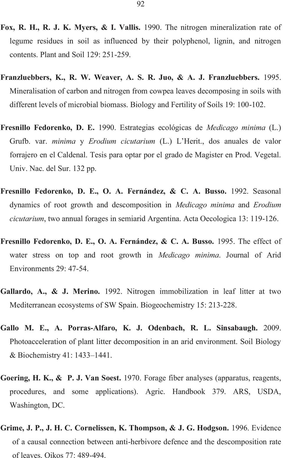 Mineralisation of carbon and nitrogen from cowpea leaves decomposing in soils with different levels of microbial biomass. Biology and Fertility of Soils 19: 100-102. Fresnillo Fedorenko, D. E. 1990.