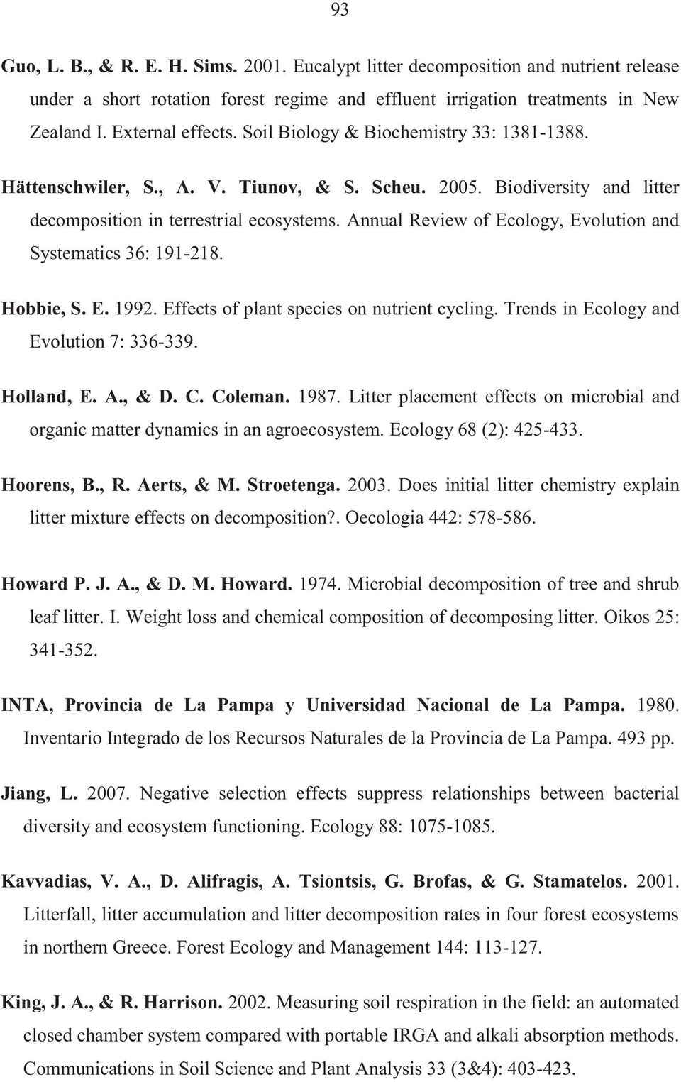 Annual Review of Ecology, Evolution and Systematics 36: 191-218. Hobbie, S. E. 1992. Effects of plant species on nutrient cycling. Trends in Ecology and Evolution 7: 336-339. Holland, E. A., & D. C.