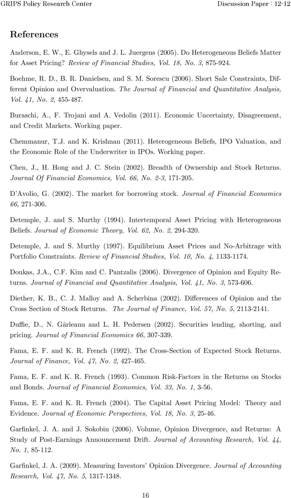 Vedolin (2011). Economic Uncertainty, Disagreement, and Credit Markets. Working paper. Chemmanur, T.J. and K. Krishnan (2011).