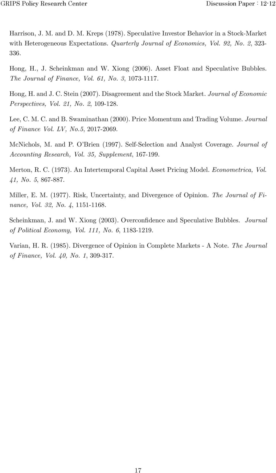 Journal of Economic Perspectives, Vol. 21, No. 2, 109-128. Lee, C. M. C. and B. Swaminathan (2000). Price Momentum and Trading Volume. Journal of Finance Vol. LV, No.5, 2017-2069. McNichols, M. and P.