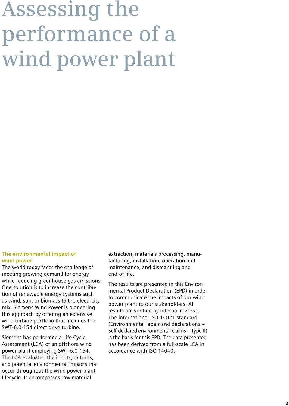 Siemens Wind Power is pioneering this approach by offering an extensive wind turbine portfolio that includes the SWT-6.0-154 direct drive turbine.