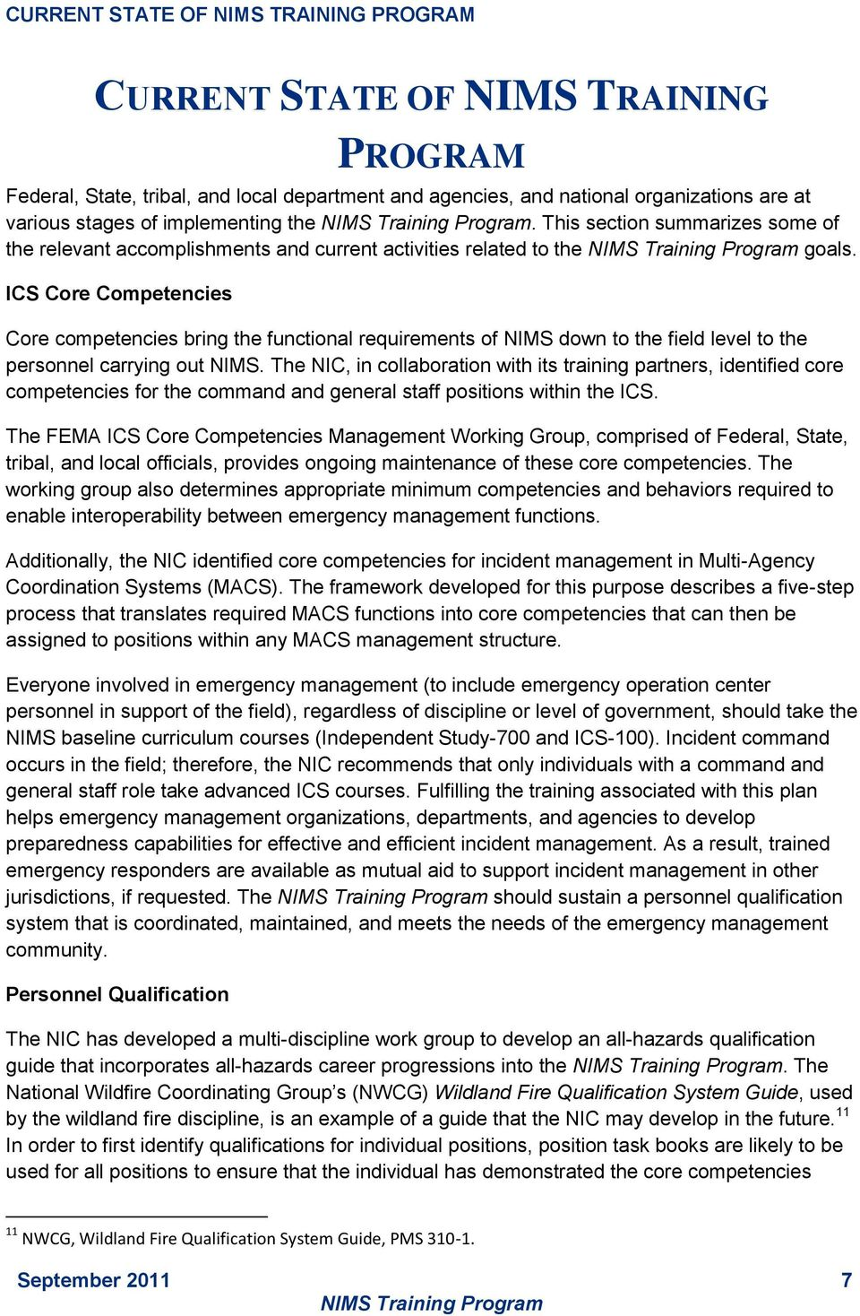 ICS Core Competencies Core competencies bring the functional requirements of NIMS down to the field level to the personnel carrying out NIMS.