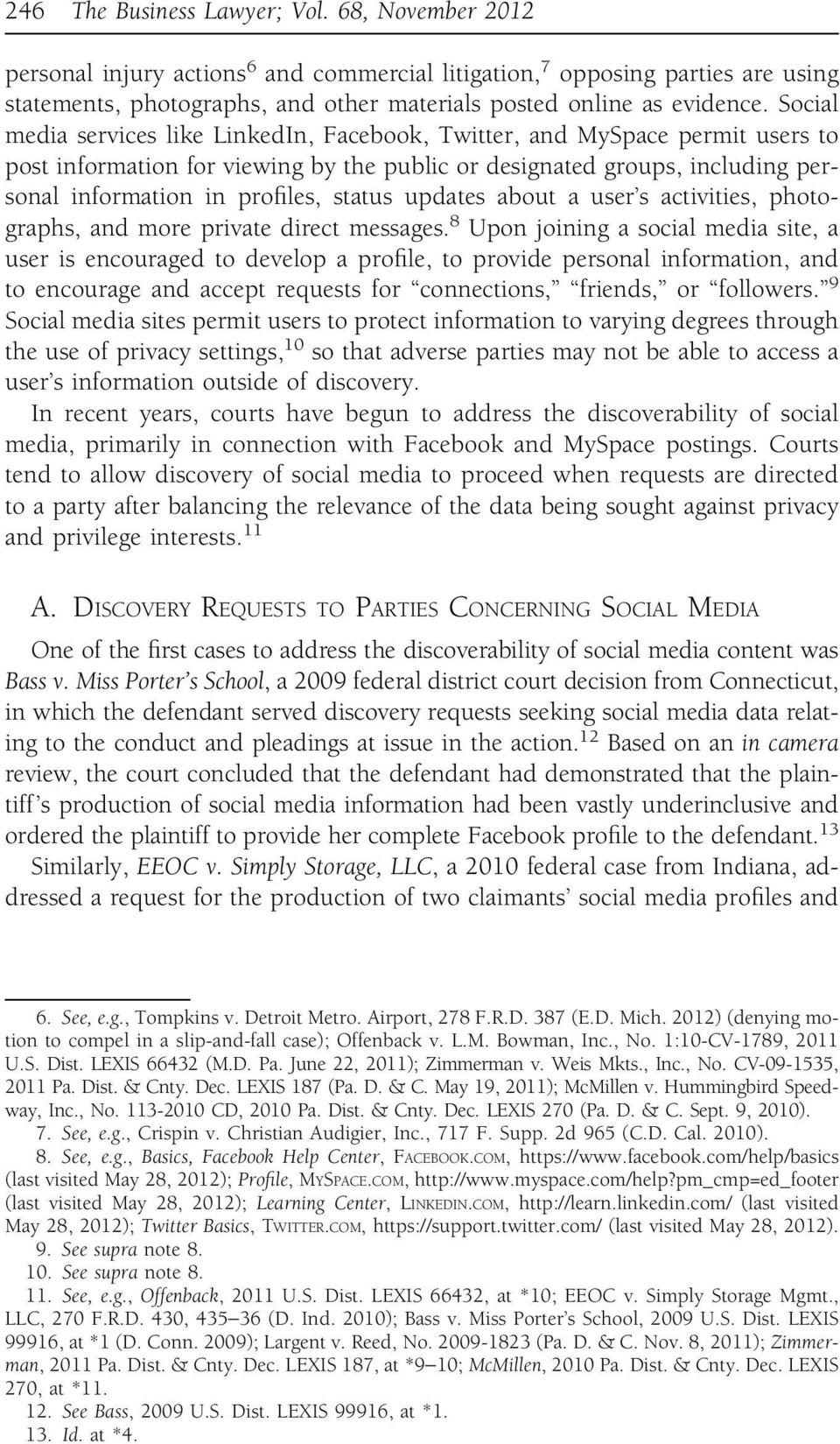 Social media services like LinkedIn, Facebook, Twitter, and MySpace permit users to post information for viewing by the public or designated groups, including personal information in profiles, status