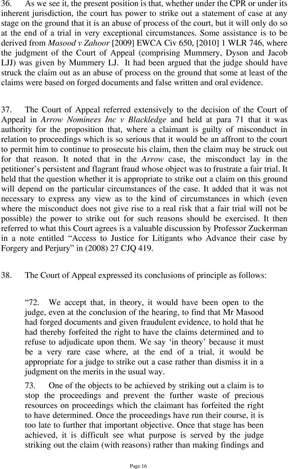 Some assistance is to be derived from Masood v Zahoor [2009] EWCA Civ 650, [2010] 1 WLR 746, where the judgment of the Court of Appeal (comprising Mummery, Dyson and Jacob LJJ) was given by Mummery