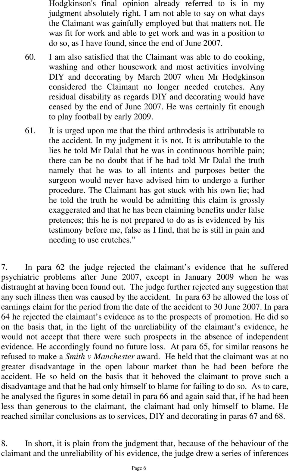 I am also satisfied that the Claimant was able to do cooking, washing and other housework and most activities involving DIY and decorating by March 2007 when Mr Hodgkinson considered the Claimant no