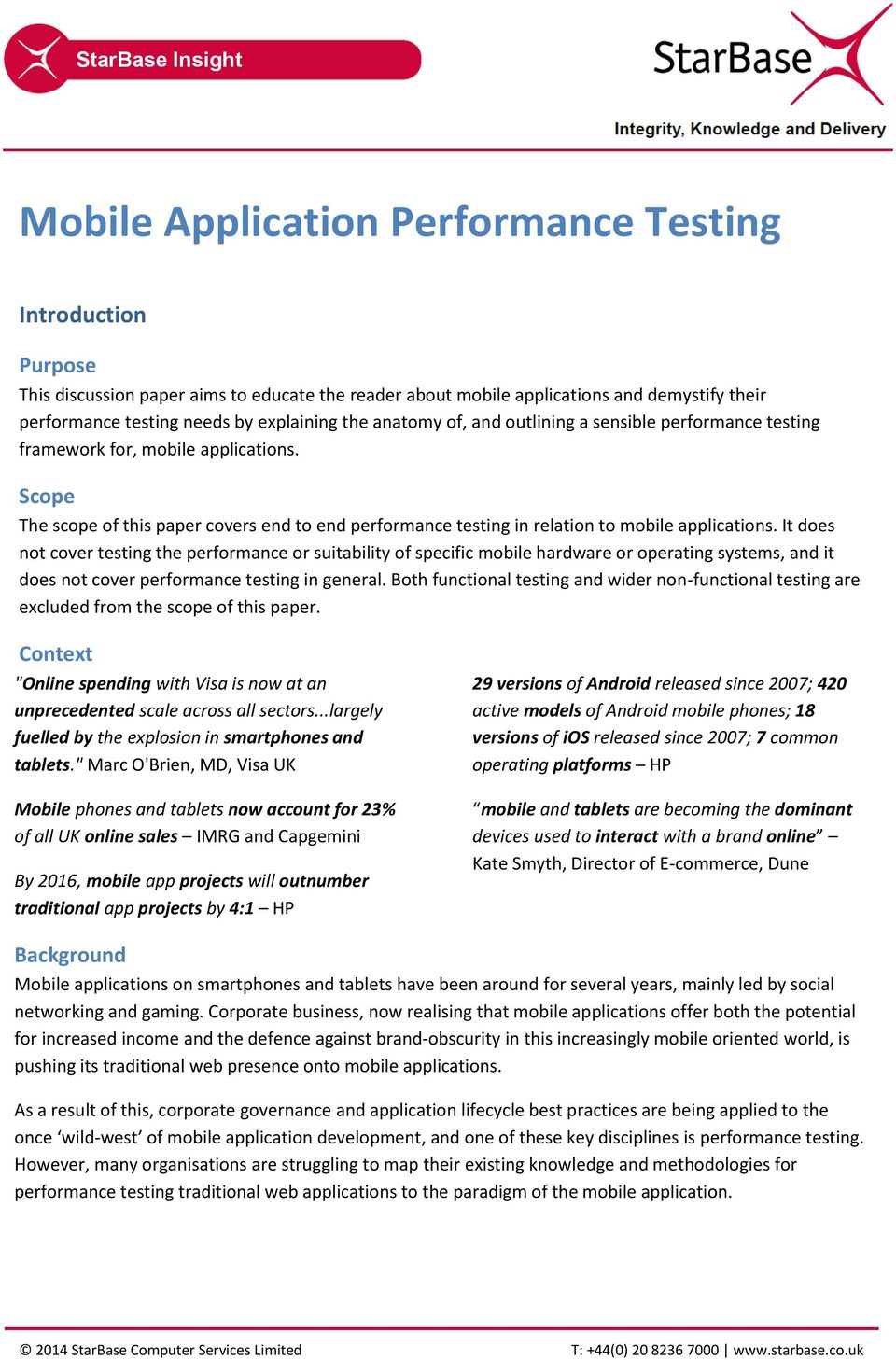 Scope The scope of this paper covers end to end performance testing in relation to mobile applications.