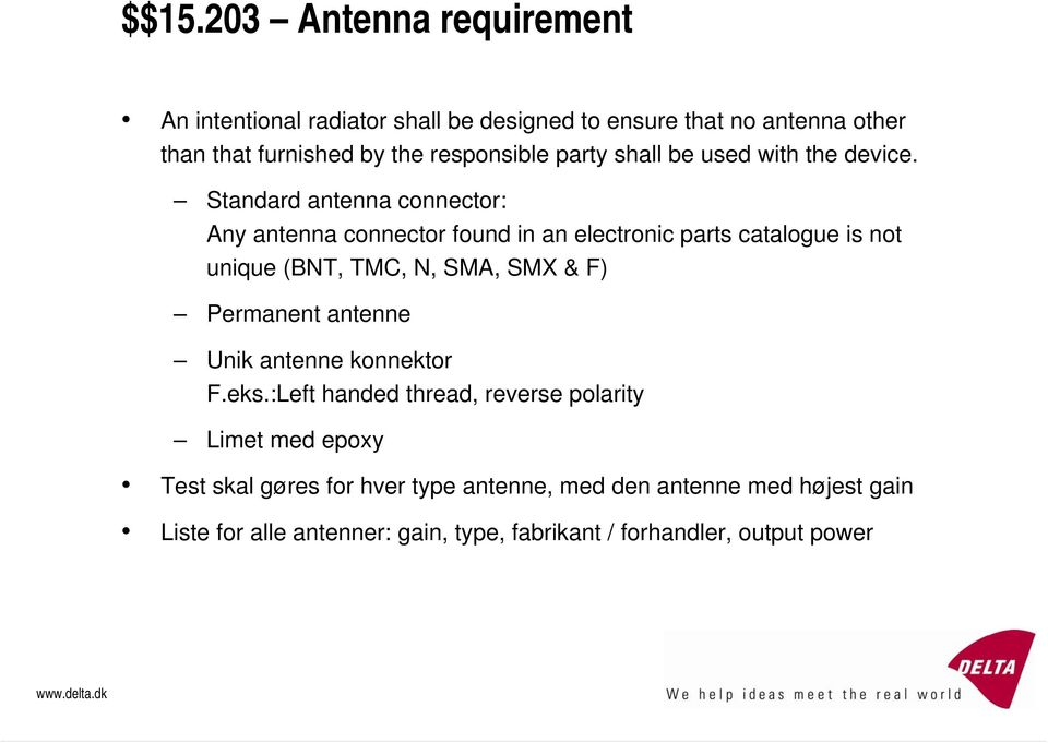 Standard antenna connector: Any antenna connector found in an electronic parts catalogue is not unique (BNT, TMC, N, SMA, SMX & F)
