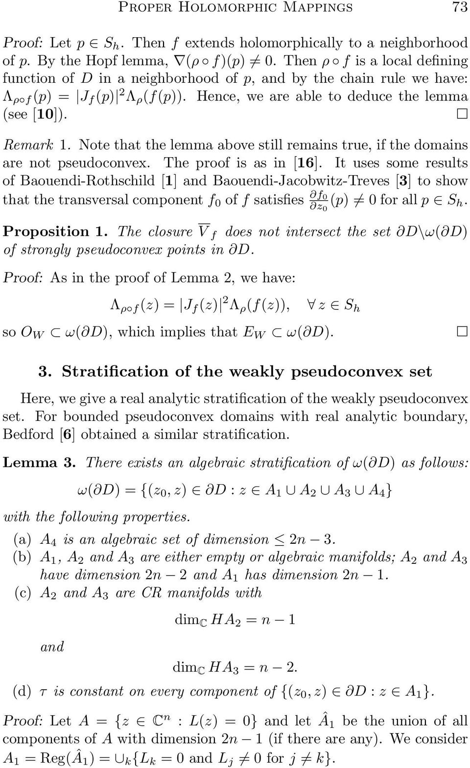 Note that the lemma above still remains true, if the domains are not pseudoconvex. The proof is as in [16].