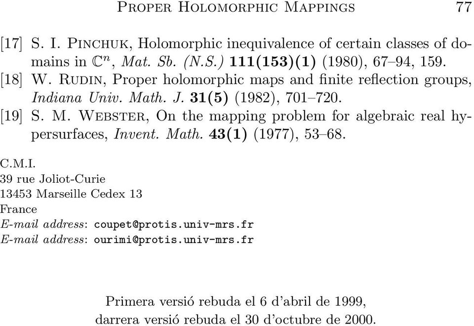 th. J. 31(5) (1982), 701 720. [19] S. M. Webster, On the mapping problem for algebraic real hypersurfaces, In