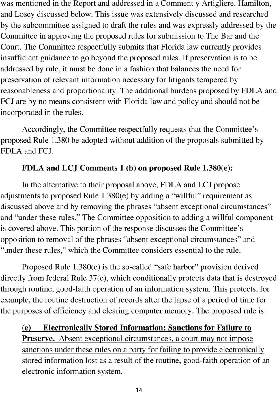 Bar and the Court. The Committee respectfully submits that Florida law currently provides insufficient guidance to go beyond the proposed rules.