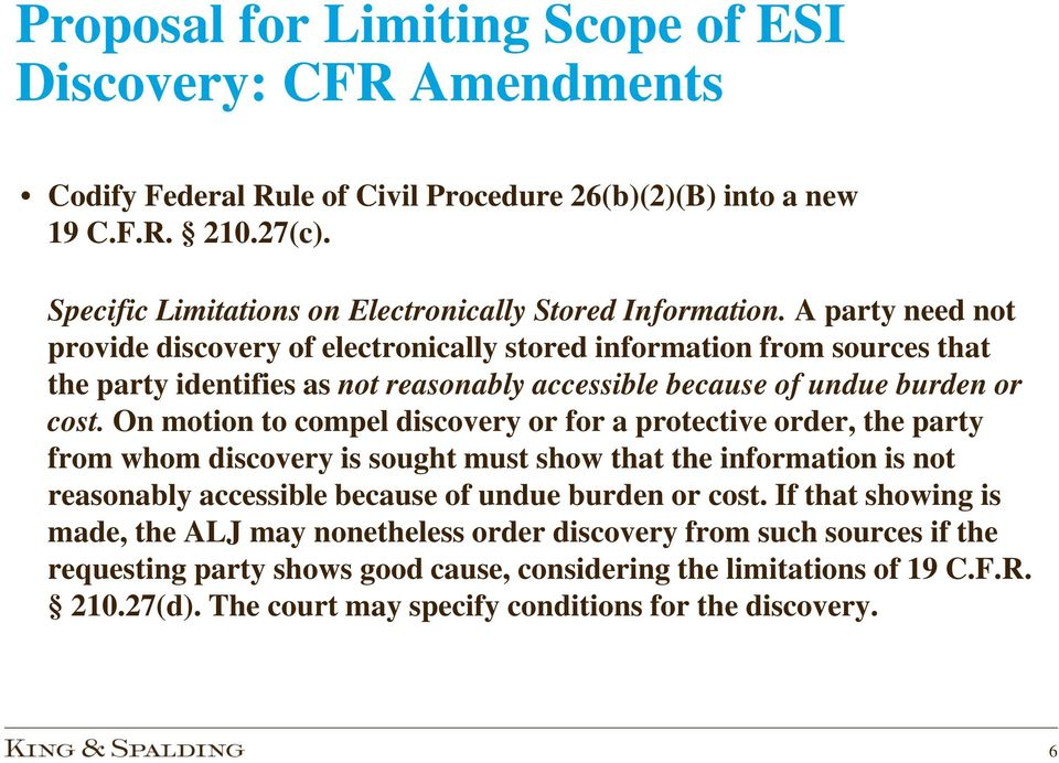 A party need not provide discovery of electronically stored information from sources that the party identifies as not reasonably accessible because of undue burden or cost.
