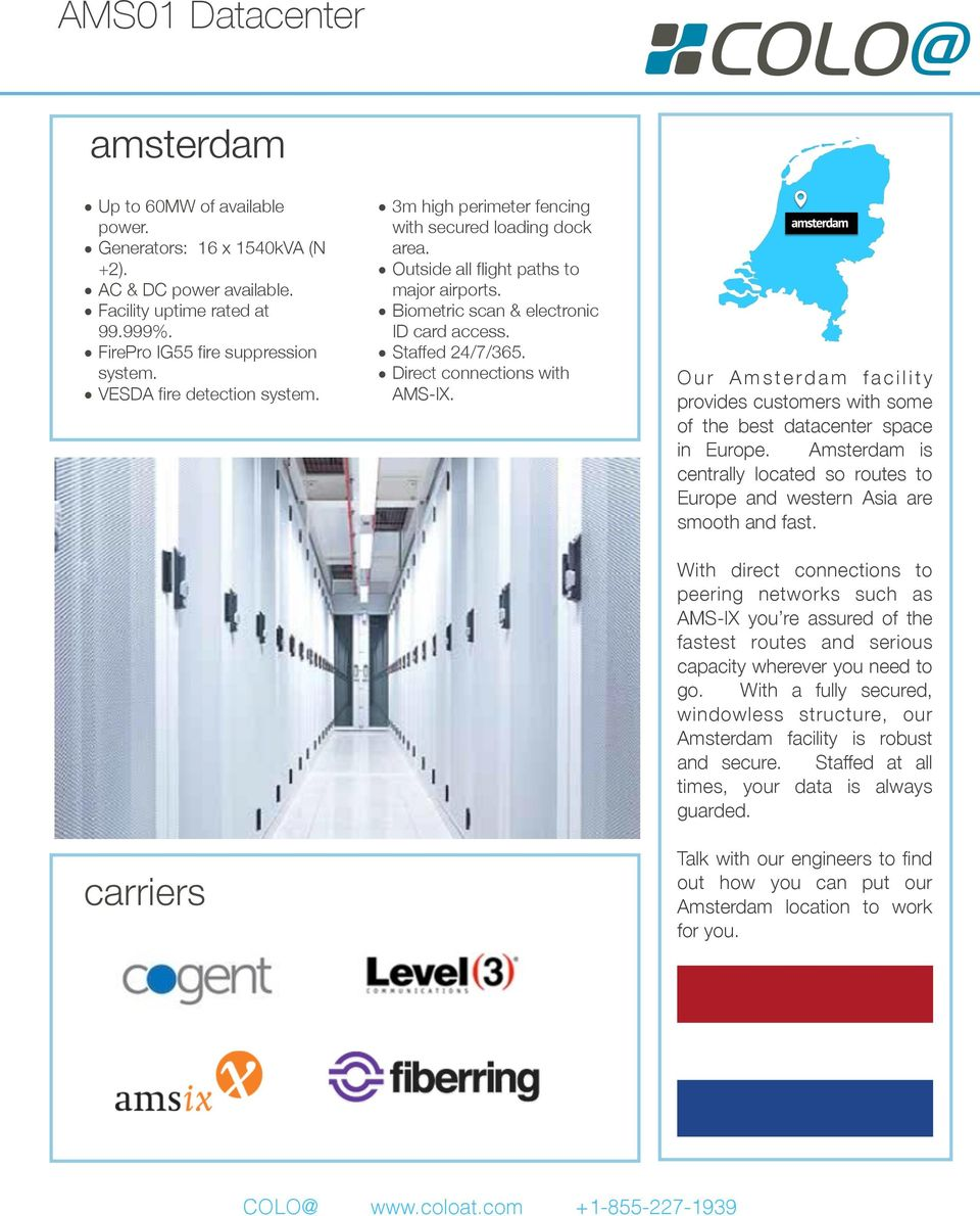 Direct connections with AMS-IX. O u r A m s t e rd a m f a c i l i t y provides customers with some of the best datacenter space in Europe.