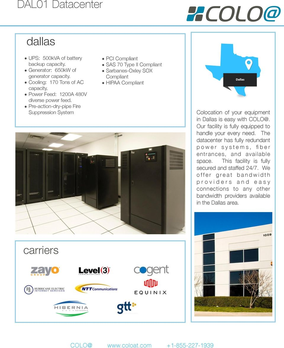 COLO@. Our facility is fully equipped to handle your every need. The datacenter has fully redundant p o w e r s y s t e m s, fi b e r entrances, and available space.
