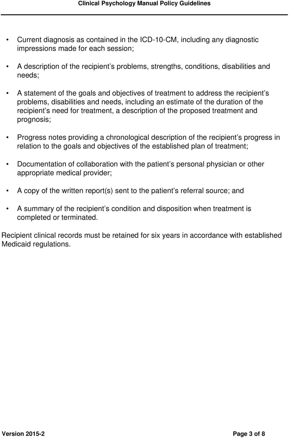 description of the proposed treatment and prognosis; Progress notes providing a chronological description of the recipient s progress in relation to the goals and objectives of the established plan