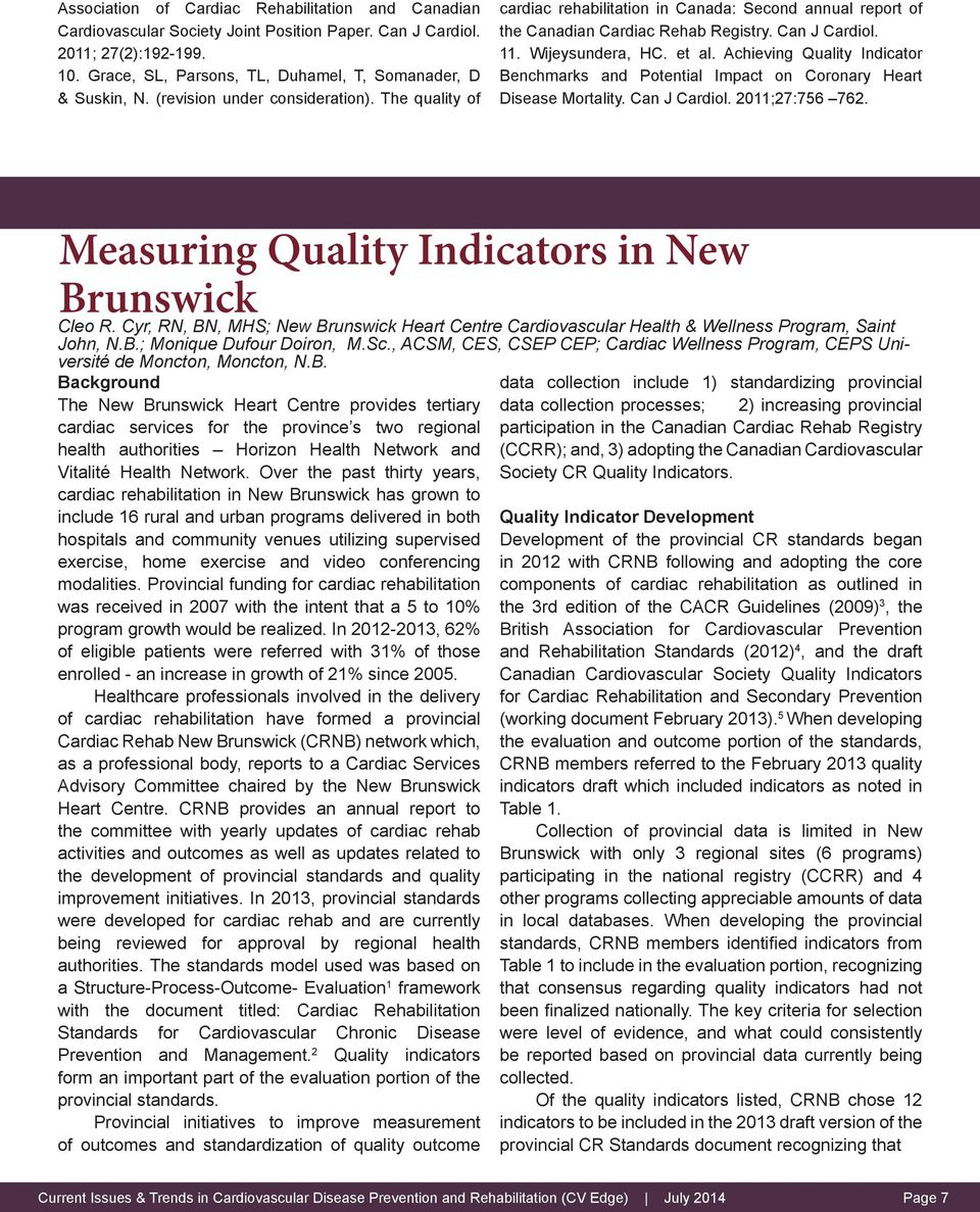 Achieving Quality Indicator Benchmarks and Potential Impact on Coronary Heart Disease Mortality. Can J Cardiol. 2011;27:756 762. Measuring Quality Indicators in New Brunswick Cleo R.