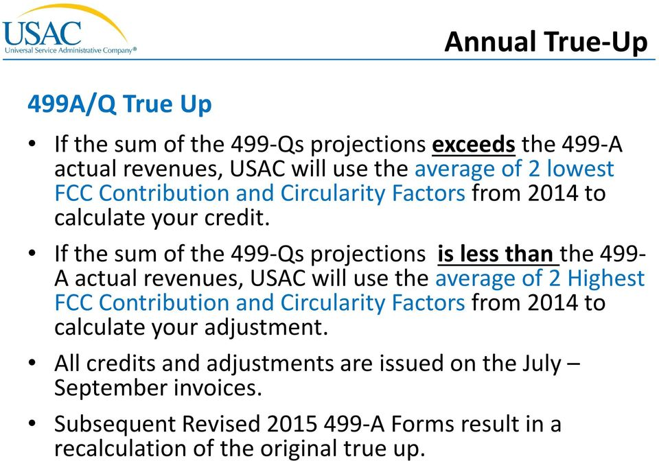 If the sum of the 499-Qs projections is less than the 499- A actual revenues, USAC will use the average of 2 Highest FCC Contribution and