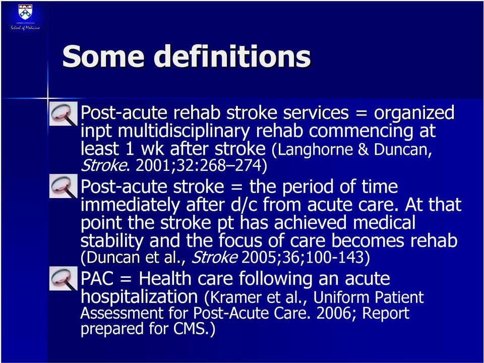 At that point the stroke pt has achieved medical stability and the focus of care becomes rehab (Duncan et al.