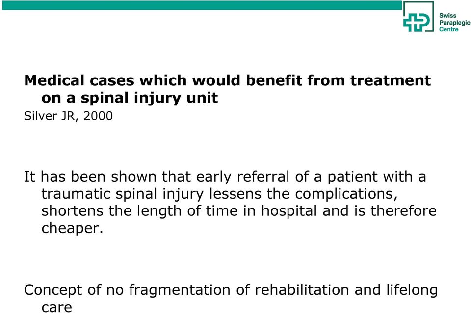spinal injury lessens the complications, shortens the length of time in hospital
