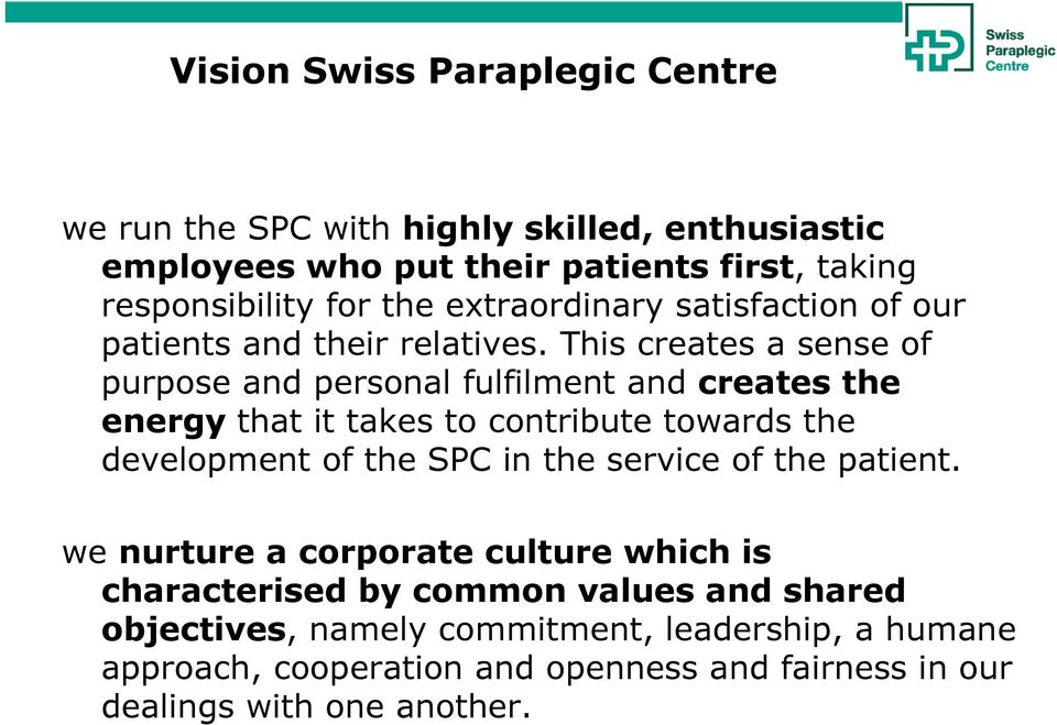 This creates a sense of purpose and personal fulfilment and creates the energy that it takes to contribute towards the development of the SPC in the