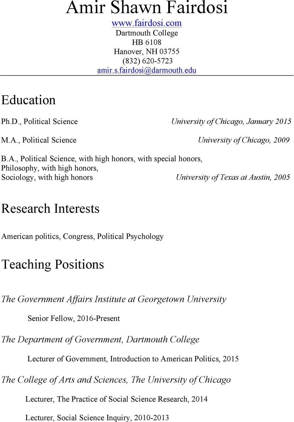 Congress, Political Psychology Teaching Positions The Government Affairs Institute at Georgetown University Senior Fellow, 2016-Present The Department of Government, Dartmouth College Lecturer of