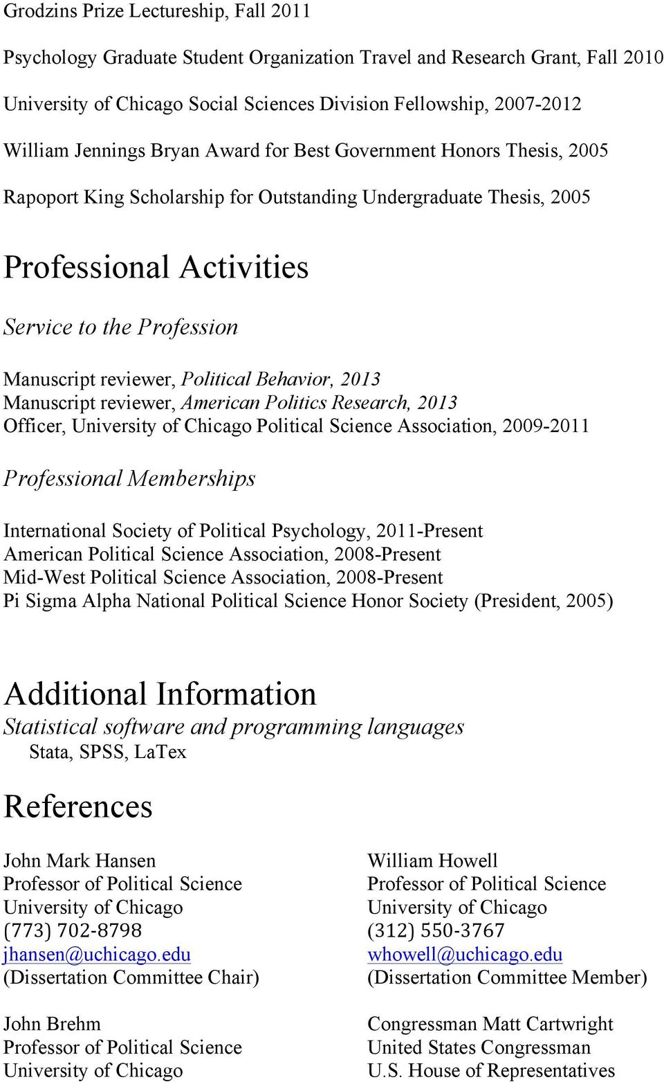 2013 Manuscript reviewer, American Politics Research, 2013 Officer, Political Science Association, 2009-2011 Professional Memberships International Society of Political Psychology, 2011-Present